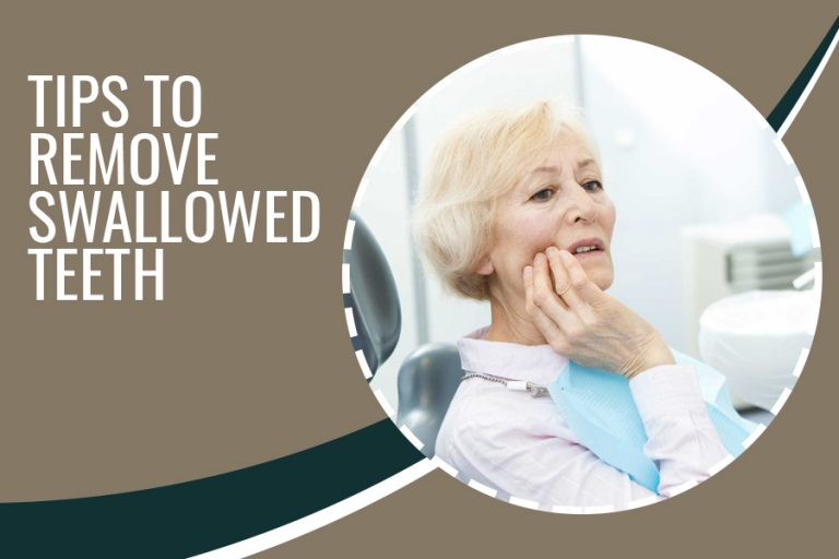 Tips To Remove Swallowed Teeth